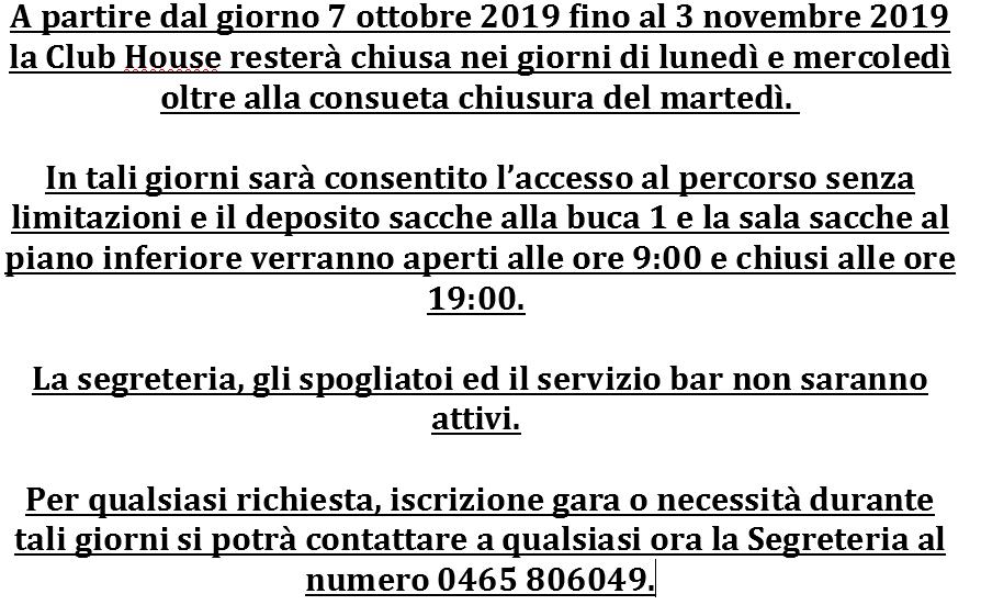 a partire dal giorno 7 ottobre 2019 fino al 3 novembre 2019 la Club House resterà chiusa nei giorni di Lunedi – Martedì – Mercoledì.  Sarà comunque consentito l'accesso al percorso.